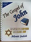 The Gospel of John Student Guide As Taught by a Pro-Torah Messianic Jew