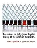 Observations on Judge Jones' Loyalist History of the American Revolution, Henry P. JOHNSTON, 114060144X