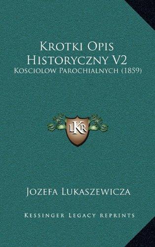 Collection Opi Classics (Krotki Opis Historyczny V2: Kosciolow Parochialnych (1859) (Polish Edition))