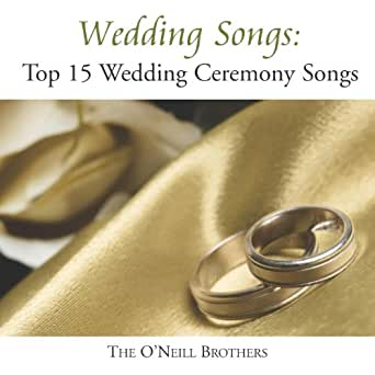 Amazon Wedding Songs Top 15 Wedding Ceremony Songs The ONeill Brothers MP3 Downloads