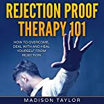 Rejection Proof Therapy 101: How to Overcome, Deal with and Heal Yourself from Rejection | Madison Taylor