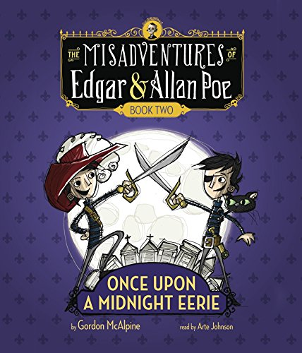 Once Upon a Midnight Eerie: The Misadventures of Edgar & Allan Poe, Book Two