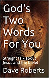 God's Two Words For You: Straight talk about Jesus and the Bible!