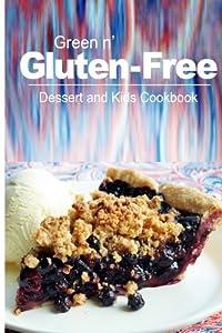 Green n' Gluten-Free - Dessert and Kids Cookbook: Gluten-Free cookbook series for the real Gluten-Free diet eaters