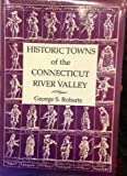 Historic Towns of the Connecticut River Valley, Roberts, George S., 1556136145