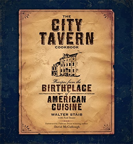 The City Tavern Cookbook: Recipes from the Birthplace of American Cuisine by Walter Staib