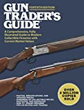 Gun Trader s Guide Fortieth Edition A Comprehensive Fully Illustrated Guide to Modern Collectible Firearms with Current Market Values