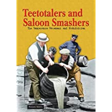 Teetotalers and Saloon Smashers: The Temperance Movement and Prohibition (America's Living History)