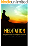 Meditation: Quality Beginners Guide Book for Meditation & Mindfulness - The Techniques You Have To Know To Meditate, Relieve Stress and Have a Free Soul ... techniques, meditation for stress relief)