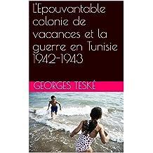 L'Epouvantable colonie de vacances et la guerre en Tunisie 1942-1943 (French Edition)