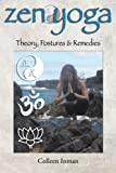 Zen Yoga: Theory, Postures & Remedies