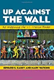 Up Against the Wall, Edward S. Casey and Mary Watkins, 029275938X