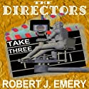 The Directors: Take Three Audiobook by Robert J. Emery Narrated by Steven Menasche