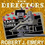 The Directors: Take Three | Robert J. Emery