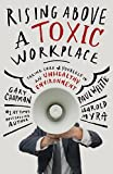 RISING ABOVE A TOXIC WORKPLACE ITPE: Taking Care of Yourself in an Unhealthy Environment