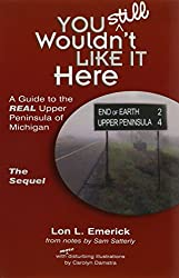 You Still Wouldn't Like It Here: A Guide to the Real Upper Peninsula of Michigan, The Sequel