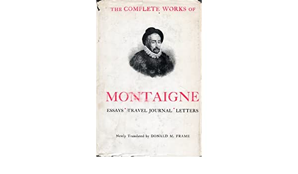 Complete works of Montaigne: Essays, Travel Journal, Letters: Michel ...