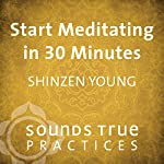 Start Meditating in 30 Minutes: A Beginner's Practice  | Shinzen Young
