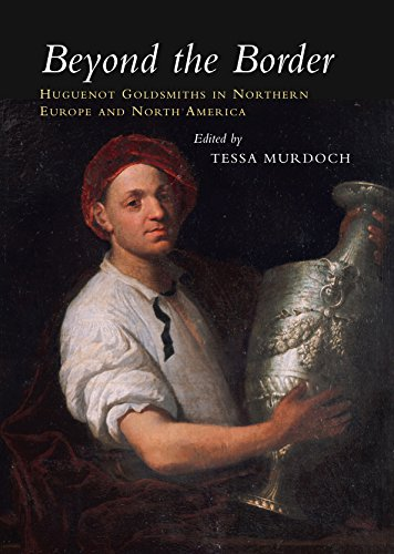Beyond the Border: Huguenot Goldsmiths in Northern Europe and North America pdf