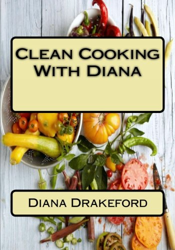 Clean Cooking With Diana by Diana D Drakeford