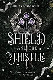 The Shield and the Thistle : The Grey Tower Chronicles