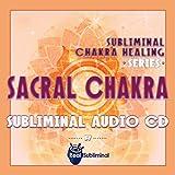 Subliminal Chakra Healing Series: Sacral Chakra