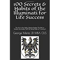 100 Secrets & Habits of the Illuminati for Life  Success: The Art of the Highly Effective Badass The Path to Extreme Illumination and the Secret Rules of Crushing It (Illuminati Secrets Success)