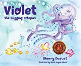 Violet the Hugging Octopus (Sea Yourself, Be Yourself)