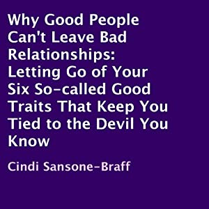 Why Good People Can't Leave Bad Relationships Audiobook