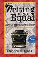 All Writing Is Not Equal: How To Write Anything Better by Stephen R. Clark (2011-12-18) Paperback