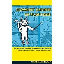 Comment Choisir Un Plastique: Une Aventure Dans La Science Des Polymères (French Edition)