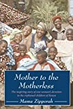 Mother to the Motherless: The inspiring true story of one woman's devotion to the orphaned children of Kenya
