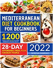 Mediterranean Diet Cookbook For Beginners 2022: 1200 Quick & Easy Recipes to Start Embrance Lifelong Health |28- Day Affordable Meal Plan for Busy People