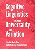 Cognitive Linguistics Between Universality and Variation, Brdar, Mario and Raffaelli, Ida, 1443840572
