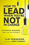 img - for How to Lead When You're Not in Charge: Leveraging Influence When You Lack Authority book / textbook / text book