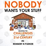 Nobody Wants Your Stuff: Resisting the Challenges of the 21st Century #2 | Rembert N. Parker