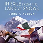 In Exile from the Land of Snows: The Definitive Account of the Dalai Lama and Tibet Since the Chinese Conquest | John Avedon