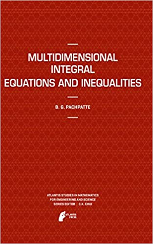 Multidimensional Integral Equations and Inequalities: 9 (Atlantis ...