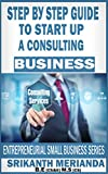 img - for Step by Step Guide To Start Up A Consulting Business: ENTREPRENEURIAL SMALL BUSINESS SERIES (Consulting Opportunity Book 1) book / textbook / text book