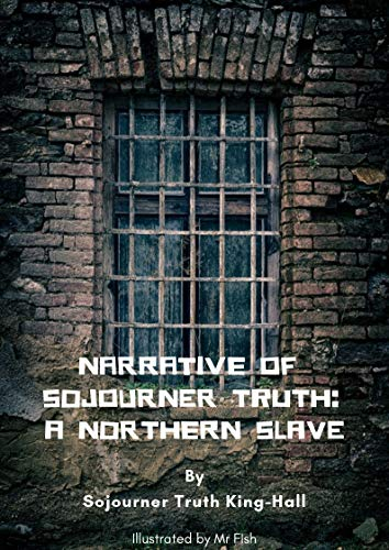 Narrative of Sojourner Truth: A Northern Slave  By Sojourner Truth ILLUSTRATED BY Mr Fish: the sojourner truth biography and portrait  of a woman ()