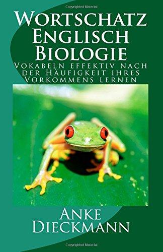 Wortschatz Englisch Biologie: Vokabeln effektiv nach der Häufigkeit ihres Vorkommens lernen Taschenbuch – 12. Februar 2015 Anke Dieckmann 1503063062 Language English as a Second Language