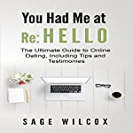 You Had Me at Re: Hello: The Ultimate Guide to Online Dating, Including Tips and Testimonies | Sage Wilcox