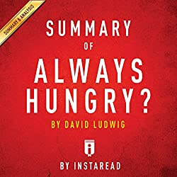 Summary of Always Hungry?, by David Ludwig | Includes Analysis