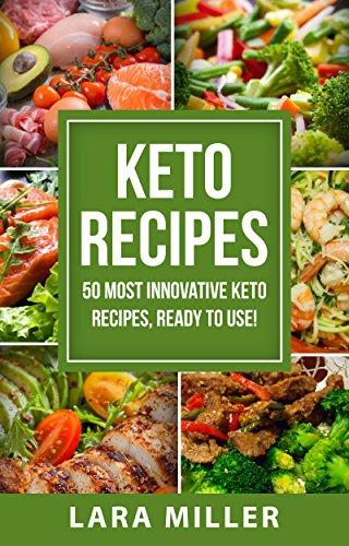 KETO RECIPES: 50 most innovative KETO RECIPES, ready to use! Eat healthy, lose weight, have fun! The best 50 recipes from 2018 are waiting for you! by Lara Miller