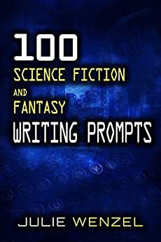 100 Science Fiction and Fantasy Writing Prompts by [Wenzel, Julie]