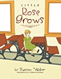 Little Rose Grows, Sharon Walker, 1479768138