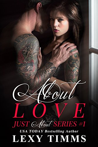 About Love: Badboy Alpha Dominant Billionaire Romance (Just About Series Book 1)