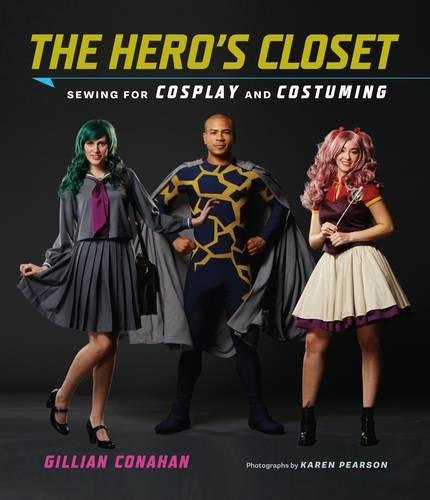 The Hero's Closet: Sewing for Cosplay and Costuming -