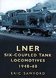 LNER Six-coupled Tank Locomotives 1948-68