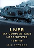 LNER Six-Coupled Tank Locomotives 1948-68